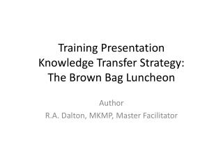Training Presentation Knowledge Transfer Strategy: The Brown Bag Luncheon