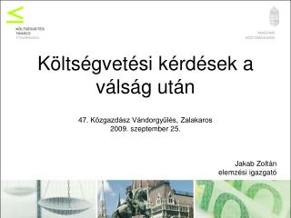 Költségvetési kérdések a válság után  47. Közgazdász Vándorgyűlés, Zalakaros 2009. szeptember 25.