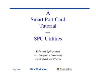 A  Smart Port Card Tutorial --- SPC Utilities Edward Spitznagel Washington University