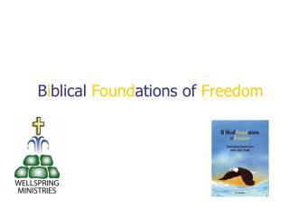 B i blical  Found ations of  Freedom