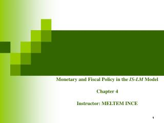 Monetary and Fiscal Policy in the  IS-LM  Model Chapter 4 Instructor:  MELTEM INCE