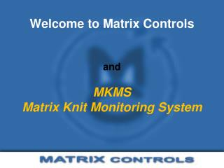 Welcome to Matrix Controls and  MKMS Matrix Knit Monitoring System