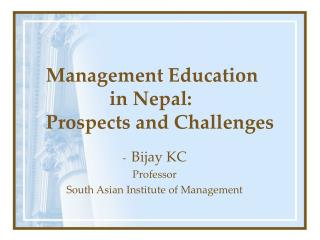 Management Education               in Nepal:    Prospects and Challenges