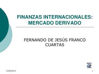 FINANZAS INTERNACIONALES:  MERCADO DERIVADO