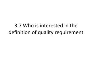 3.7 Who is interested in the definition of quality requirement
