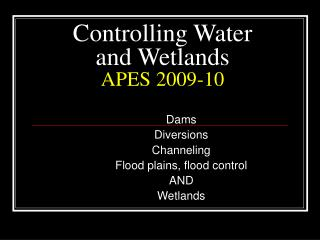 Controlling Water and Wetlands APES 2009-10