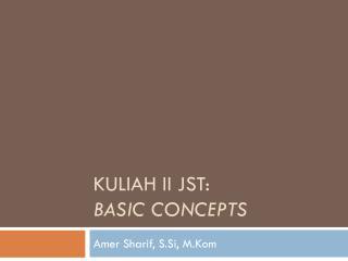 KULIAH  II  JST: BASIC CONCEPTS