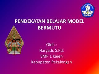 PENDEKATAN BELAJAR MODEL BERMUTU