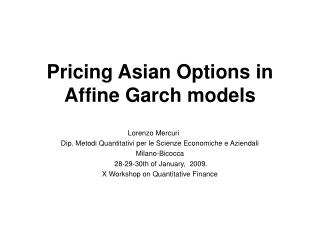 Pricing Asian Options in Affine Garch models   Lorenzo Mercuri  Dip. Metodi Quantitativi per le Scienze Economiche e Azi