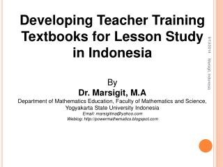 Developing Teacher Training Textbooks for Lesson Study  in Indonesia By  Dr. Marsigit, M.A