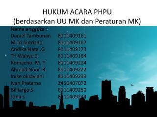 HUKUM ACARA PHPU  (berdasarkan UU MK dan Peraturan MK)