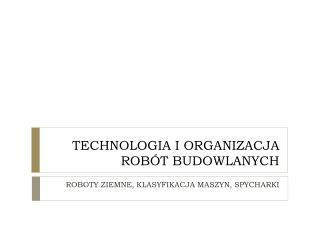 TECHNOLOGIA I ORGANIZACJA ROBÓT BUDOWLANYCH