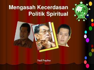 Mengasah Kecerdasan Politik Spiritual