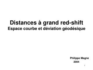 Distances � grand red-shift Espace courbe et d�viation g�od�sique