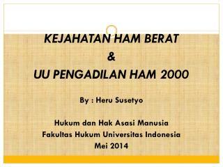 KEJAHATAN HAM BERAT  & UU PENGADILAN HAM 2000 By : Heru Susetyo Hukum dan Hak Asasi Manusia