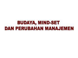 BUDAYA, MIND-SET  DAN PERUBAHAN MANAJEMEN