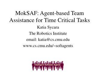 MokSAF: Agent-based Team Assistance for Time Critical Tasks