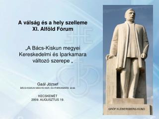 Gaál József BÁCS-KISKUN MEGYEI KER. ÉS IPARKAMARA- elnök KECSKEMÉT 2009. AUGUSZTUS 19.