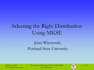 Selecting the Right Distribution Using MKSE