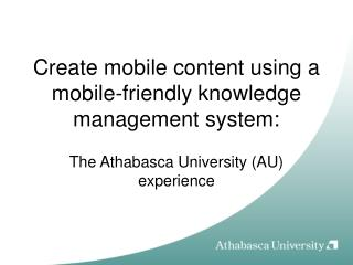Create mobile content using a mobile-friendly knowledge management system: