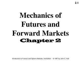 Mechanics of  Futures and Forward Markets     Chapter 2
