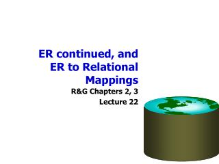 ER continued, and ER to Relational Mappings