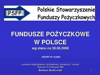 FUNDUSZE PO Ż YCZKOWE  W POLSCE wg stanu na 30.06.2008