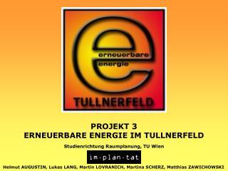 PROJEKT 3 ERNEUERBARE ENERGIE IM TULLNERFELD
