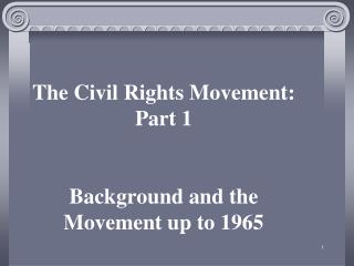 The Civil Rights Movement: Part 1 Background and the Movement up to 1965