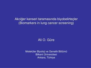 Akciğer kanseri taramasında biyobelirteçler  ( Biomarkers in lung cancer screening ) Ali O. G ü re