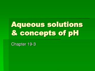 Aqueous solutions & concepts of pH