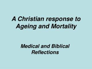 A Christian response to Ageing and Mortality