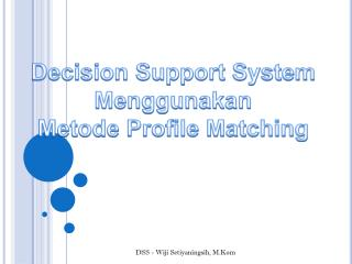 Decision Support System Menggunakan Metode  Profile Matching