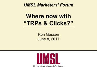 """UMSL Marketers' Forum Where now with  """"TRPs & Clicks?"""""""