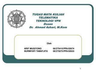 TUGAS MATA KULIAH TELEMATIKA TEKNOLOGI VPN Dosen Dr.  Ahmad Azhari, M.Kom