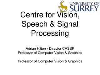 Centre for Vision, Speech & Signal Processing