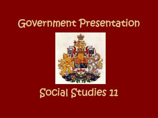 Government Presentation Social Studies 11