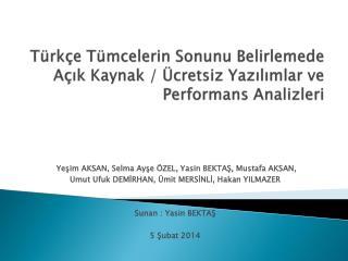 Türkçe Tümcelerin Sonunu Belirlemede Açık Kaynak / Ücretsiz Yazılımlar ve Performans Analizleri