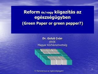 Reform  és/vagy kiigazítás az egészségügyben (Green Paper or green pepper?)