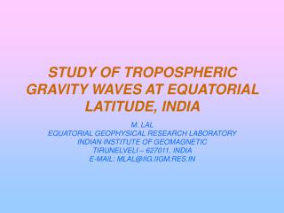 STUDY OF TROPOSPHERIC GRAVITY WAVES AT EQUATORIAL LATITUDE, INDIA