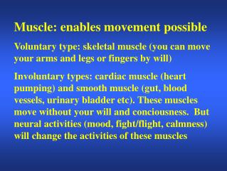 Muscle: enables movement possible