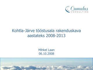 Kohtla-Järve tööstusala rakenduskava aastateks 2008-2013 Mihkel Laan 06.10.2008