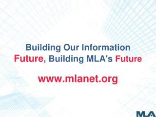 Building Our Information  Future , Building MLA's  Future
