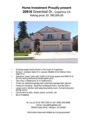 Home Investment Proudly present 20916  Greenleaf Dr. , Cupertino CA Asking price: $1,780,000.00