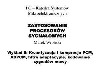 Wykład 8: Kwantyzacja i kompresja PCM, ADPCM, filtry adaptacyjne, kodowanie sygnałów mowy