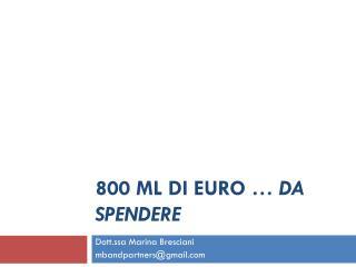 800 ml di euro �  da spendere