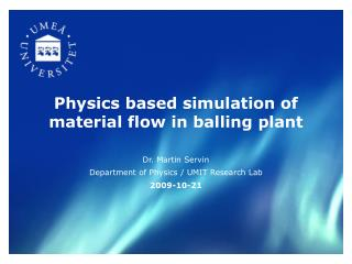 Physics based simulation of material flow in balling plant