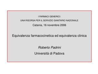 I FARMACI GENERICI: UNA RISORSA PER IL SERVIZIO SANITARIO NAZIONALE Catania, 16 novembre 2006