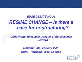 EDGE DEBATE NO 31 REGIME CHANGE – Is there a case for re-structuring?