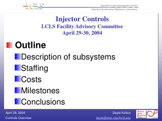 Injector Controls LCLS Facility Advisory Committee  April 29-30, 2004